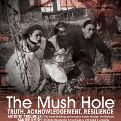 The Mush Hole Project Emotional performance share stories of torment and resilience around Canada's residential school system