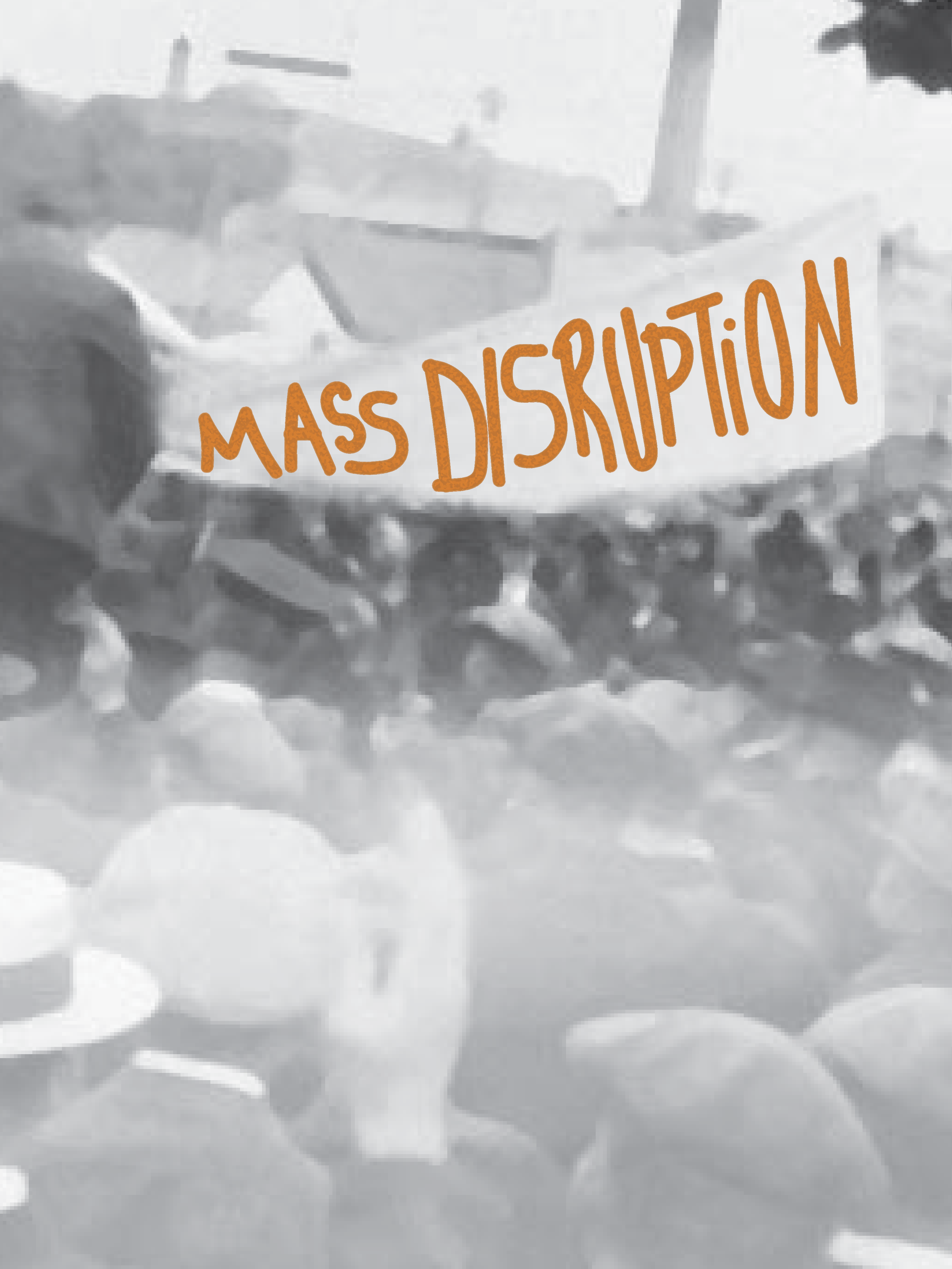 Mass Disruption What does it mean to accurately represent the history of unrest?
